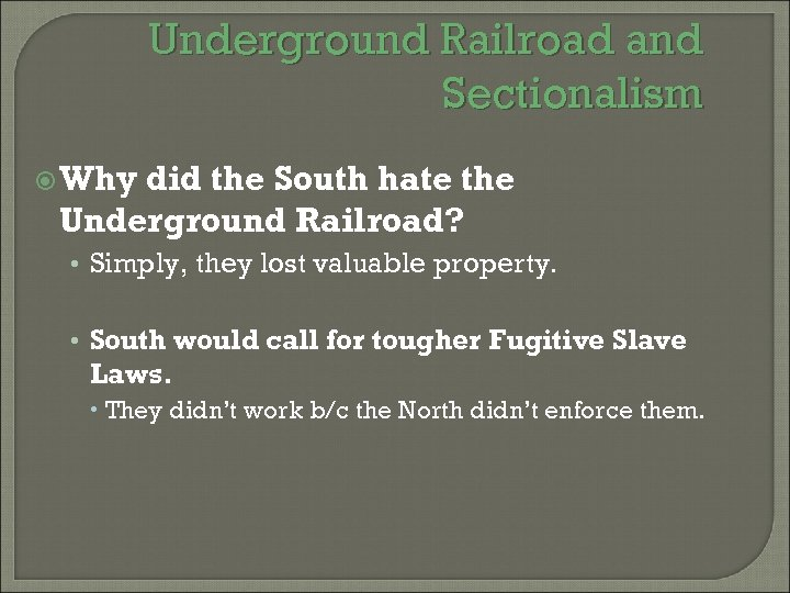 Underground Railroad and Sectionalism Why did the South hate the Underground Railroad? • Simply,