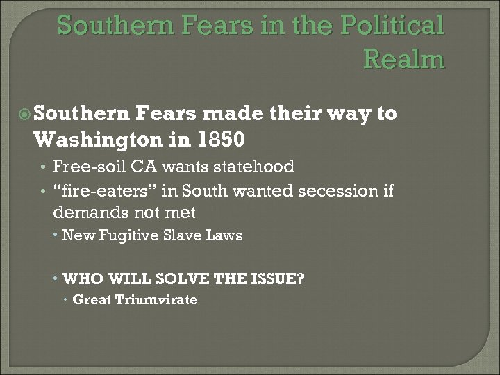 Southern Fears in the Political Realm Southern Fears made their way to Washington in