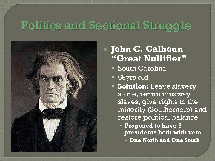 "Politics and Sectional Struggle John C. Calhoun ""Great Nullifier"" South Carolina 68 yrs old"