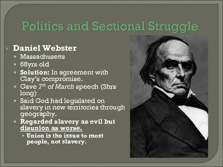 Politics and Sectional Struggle Daniel Webster Massachusetts 68 yrs old Solution: In agreement with