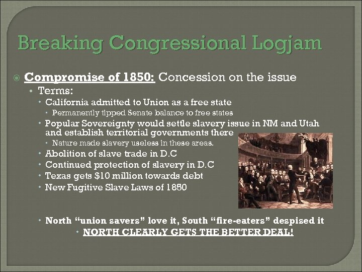 Breaking Congressional Logjam Compromise of 1850: Concession on the issue • Terms: California admitted