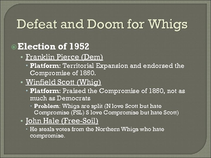 Defeat and Doom for Whigs Election of 1952 • Franklin Pierce (Dem) Platform: Territorial