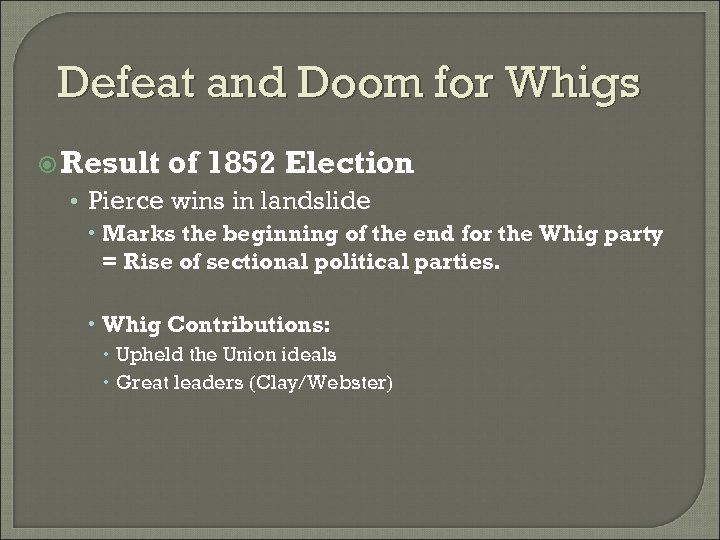 Defeat and Doom for Whigs Result of 1852 Election • Pierce wins in landslide