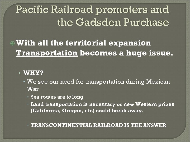 Pacific Railroad promoters and the Gadsden Purchase With all the territorial expansion Transportation becomes