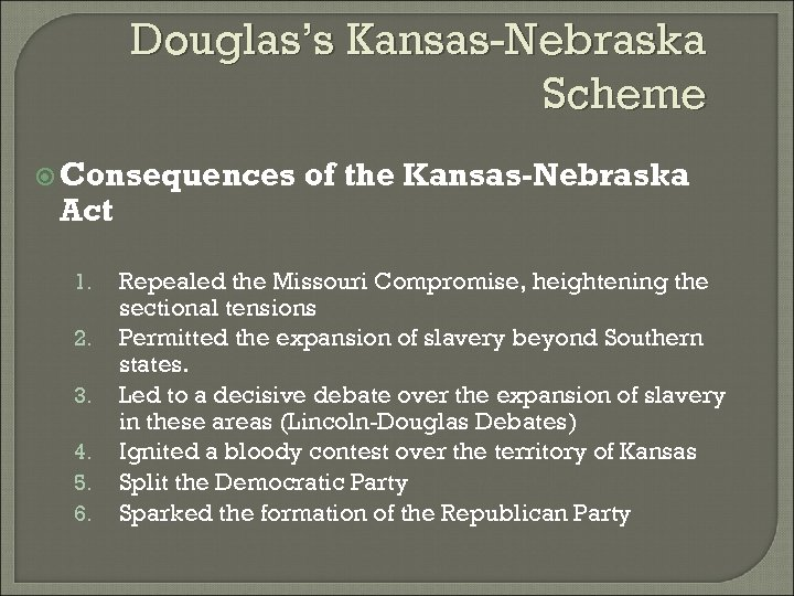 Douglas's Kansas-Nebraska Scheme Consequences Act 1. 2. 3. 4. 5. 6. of the Kansas-Nebraska