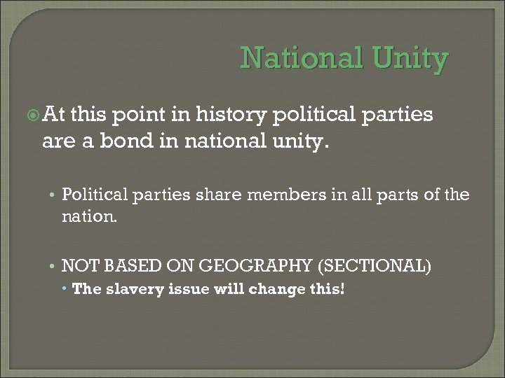 National Unity At this point in history political parties are a bond in national