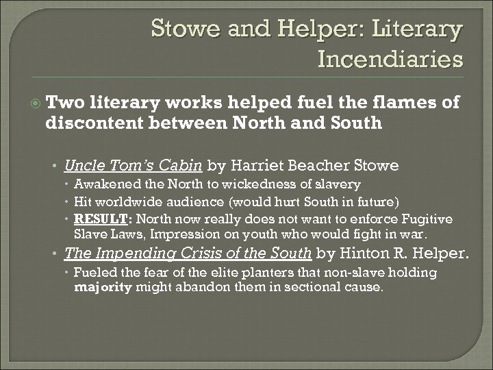 Stowe and Helper: Literary Incendiaries Two literary works helped fuel the flames of discontent