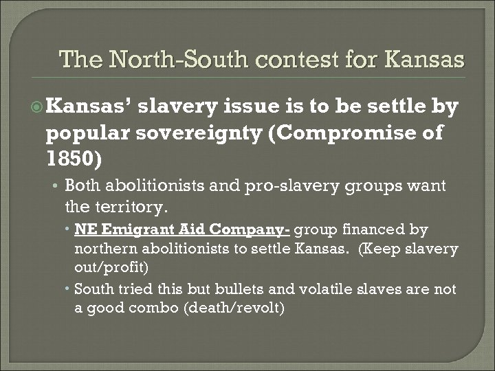 The North-South contest for Kansas' slavery issue is to be settle by popular sovereignty