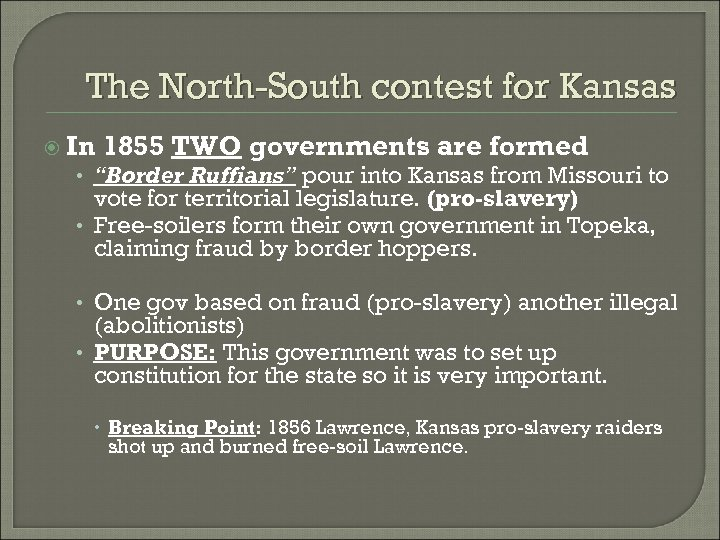 "The North-South contest for Kansas In 1855 TWO governments are formed • ""Border Ruffians"""