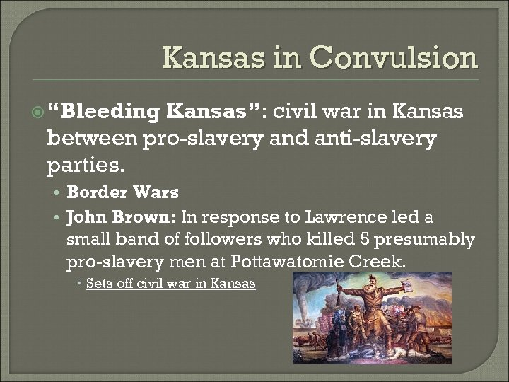 "Kansas in Convulsion ""Bleeding Kansas"": civil war in Kansas between pro-slavery and anti-slavery parties."