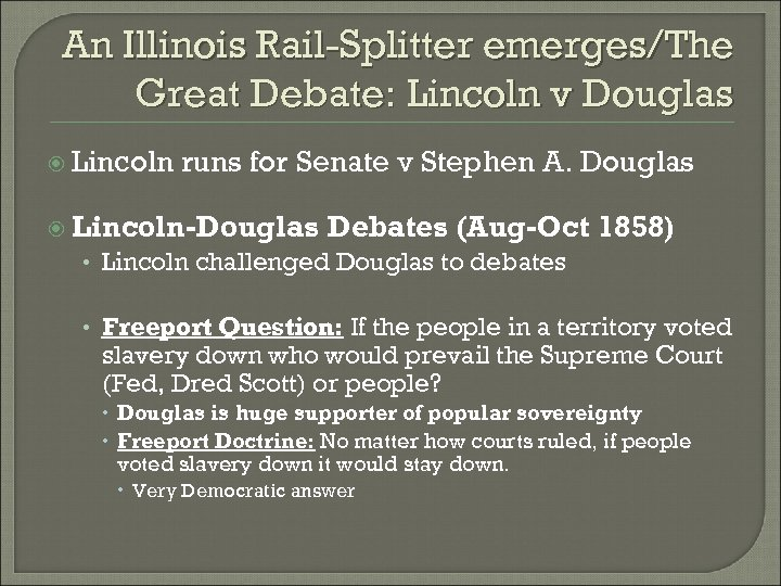 An Illinois Rail-Splitter emerges/The Great Debate: Lincoln v Douglas Lincoln runs for Senate v