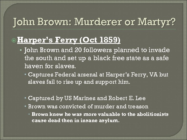 John Brown: Murderer or Martyr? Harper's Ferry (Oct 1859) • John Brown and 20