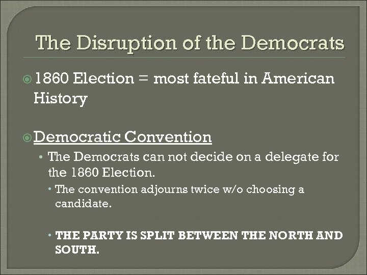 The Disruption of the Democrats 1860 Election = most fateful in American History Democratic