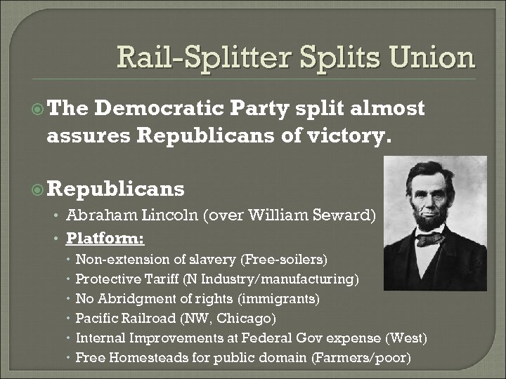 Rail-Splitter Splits Union The Democratic Party split almost assures Republicans of victory. Republicans •