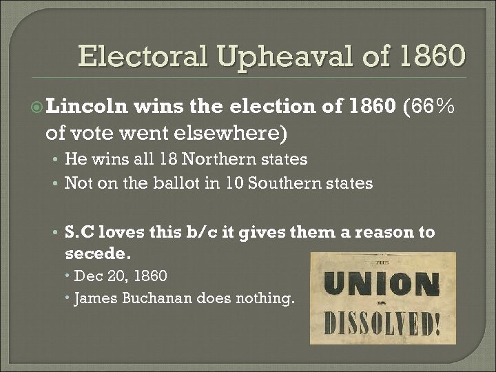 Electoral Upheaval of 1860 Lincoln wins the election of 1860 (66% of vote went