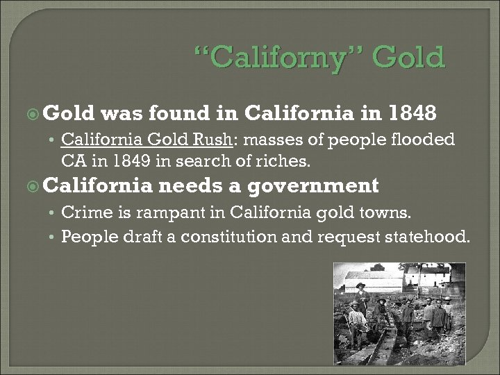"""Californy"" Gold was found in California in 1848 • California Gold Rush: masses of"