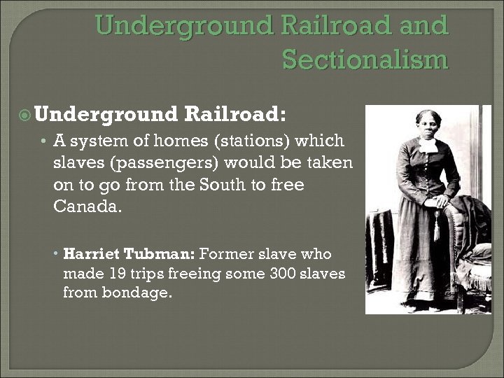 Underground Railroad and Sectionalism Underground Railroad: • A system of homes (stations) which slaves