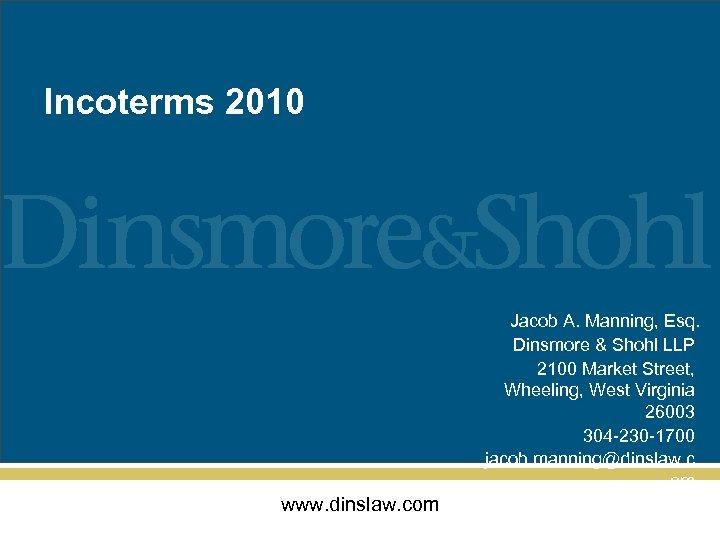 Incoterms 2010 Jacob A. Manning, Esq. Dinsmore & Shohl LLP 2100 Market Street, Wheeling,