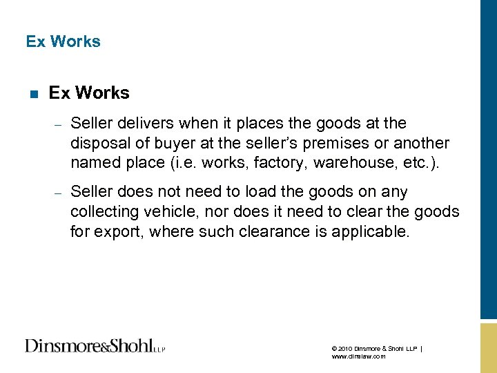 Ex Works n Ex Works – Seller delivers when it places the goods at