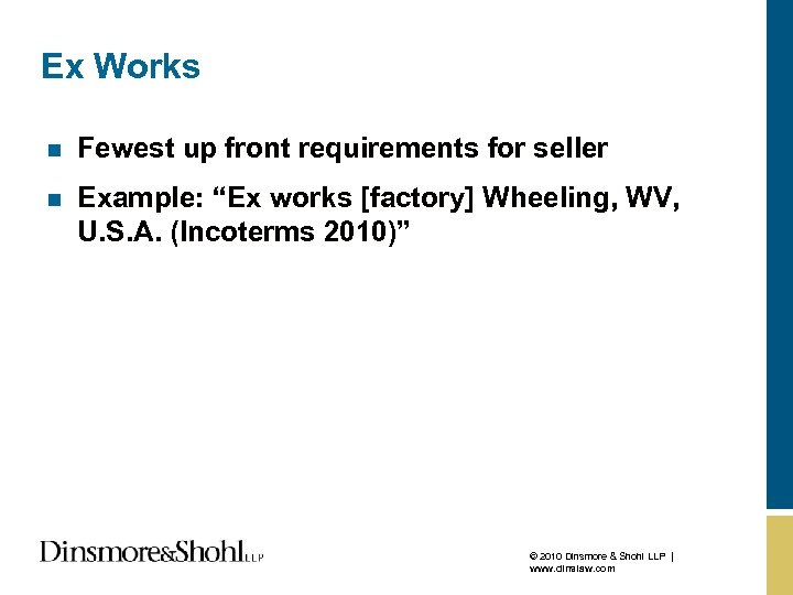 """Ex Works n Fewest up front requirements for seller n Example: """"Ex works [factory]"""