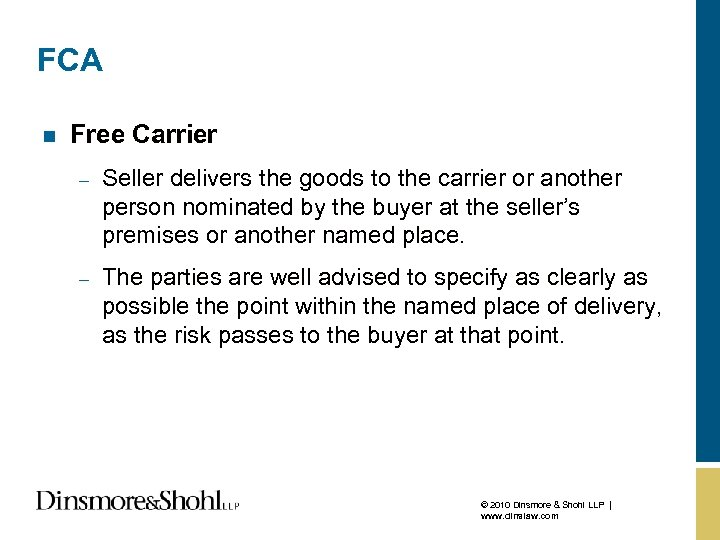 FCA n Free Carrier – Seller delivers the goods to the carrier or another