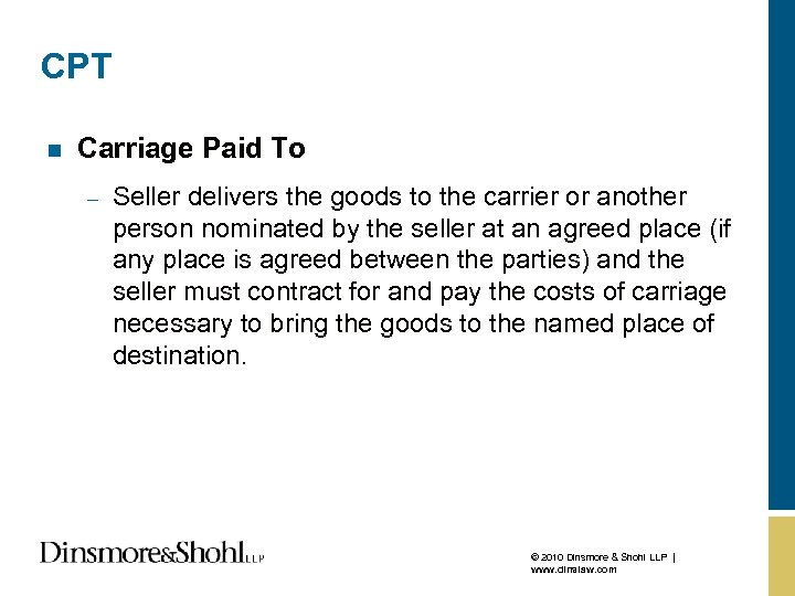 CPT n Carriage Paid To – Seller delivers the goods to the carrier or