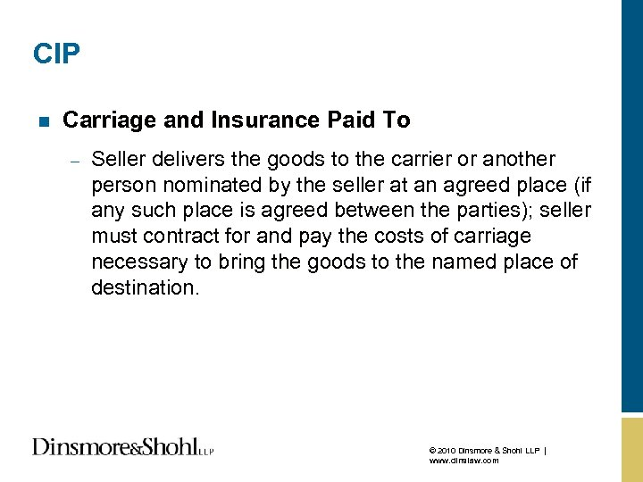 CIP n Carriage and Insurance Paid To – Seller delivers the goods to the