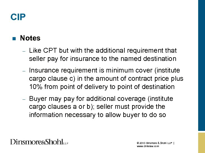 CIP n Notes – Like CPT but with the additional requirement that seller pay