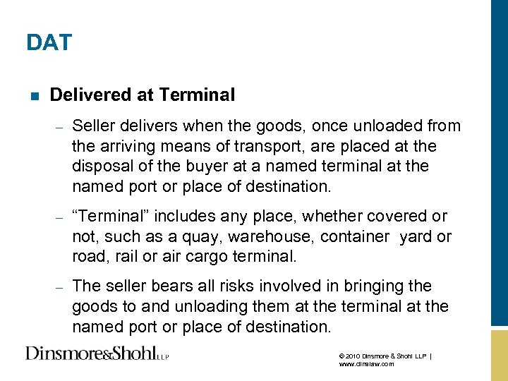 DAT n Delivered at Terminal – Seller delivers when the goods, once unloaded from