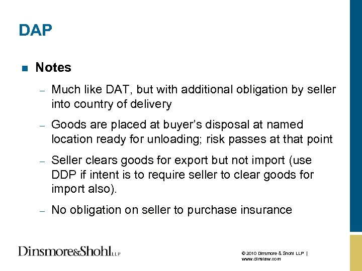 DAP n Notes – Much like DAT, but with additional obligation by seller into