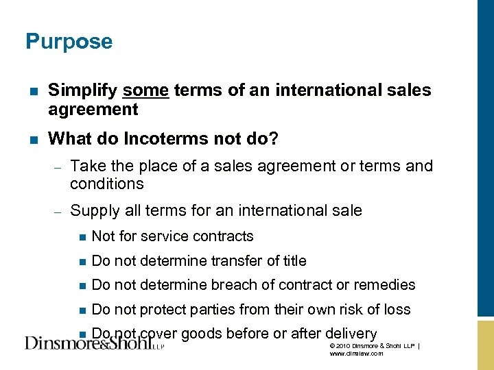 Purpose n Simplify some terms of an international sales agreement n What do Incoterms