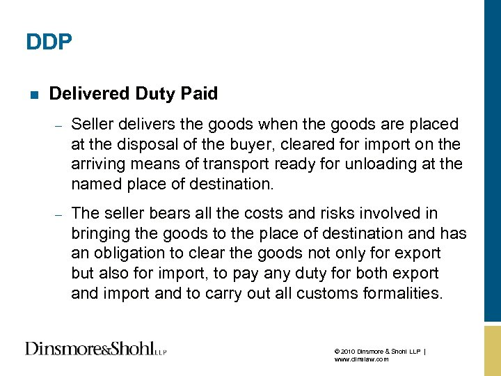 DDP n Delivered Duty Paid – Seller delivers the goods when the goods are