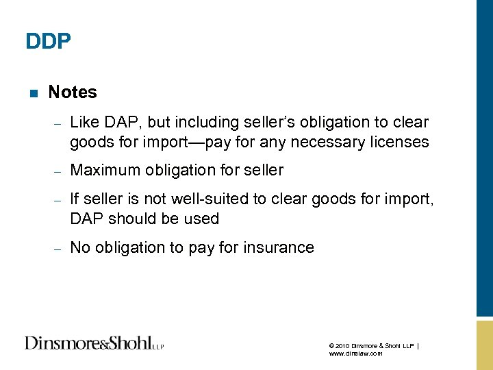 DDP n Notes – Like DAP, but including seller's obligation to clear goods for