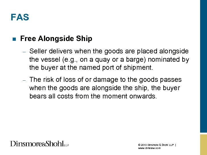 FAS n Free Alongside Ship – Seller delivers when the goods are placed alongside