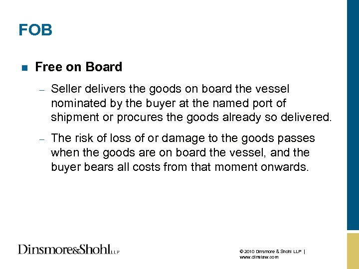 FOB n Free on Board – Seller delivers the goods on board the vessel