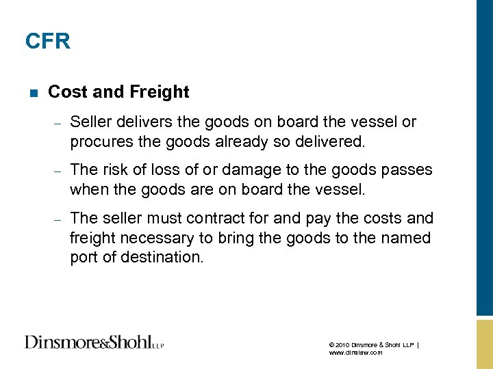 CFR n Cost and Freight – Seller delivers the goods on board the vessel
