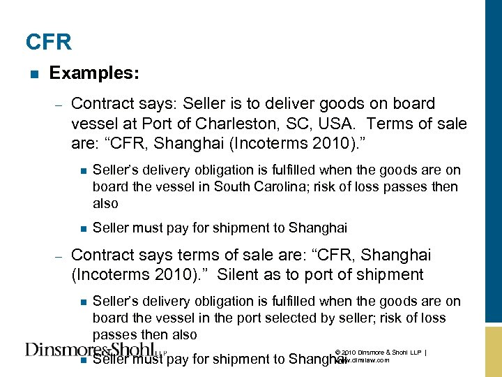 CFR n Examples: – Contract says: Seller is to deliver goods on board vessel