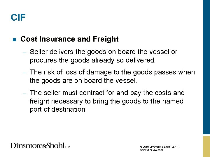 CIF n Cost Insurance and Freight – Seller delivers the goods on board the