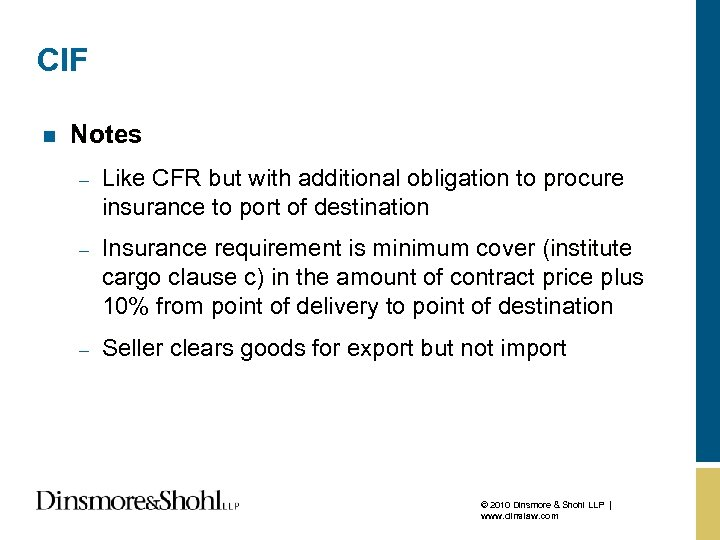 CIF n Notes – Like CFR but with additional obligation to procure insurance to