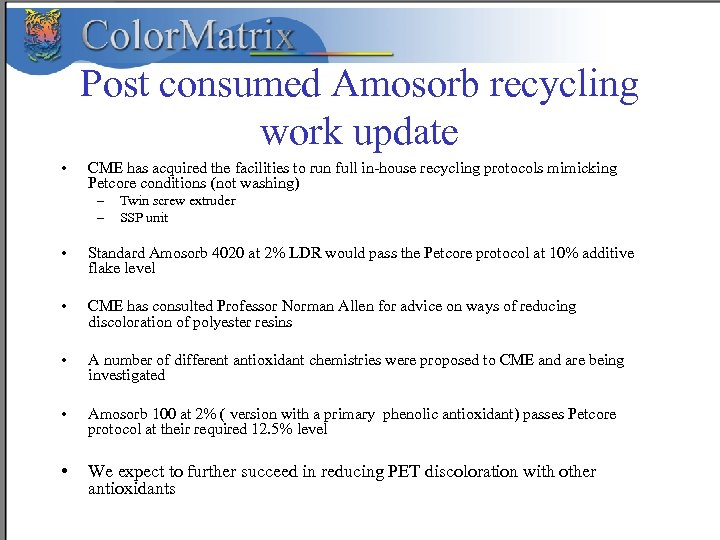 Post consumed Amosorb recycling work update • CME has acquired the facilities to run