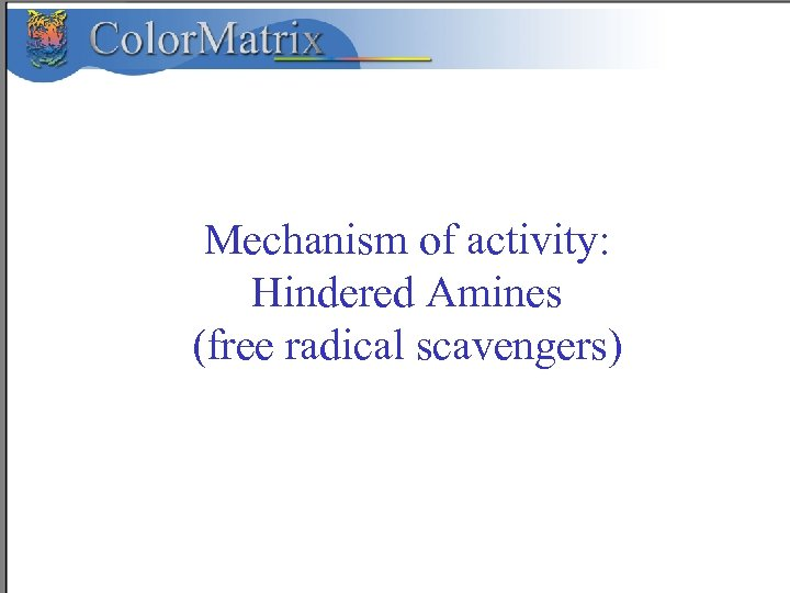 Mechanism of activity: Hindered Amines (free radical scavengers)
