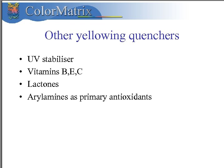 Other yellowing quenchers • • UV stabiliser Vitamins B, E, C Lactones Arylamines as