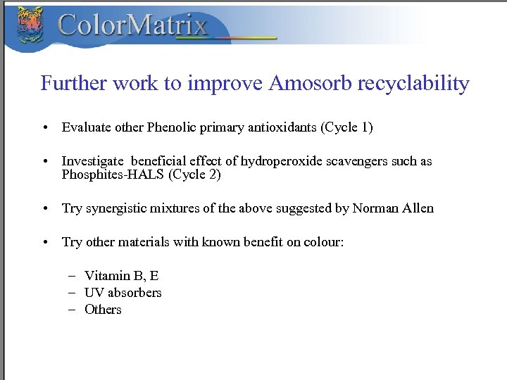 Further work to improve Amosorb recyclability • Evaluate other Phenolic primary antioxidants (Cycle 1)