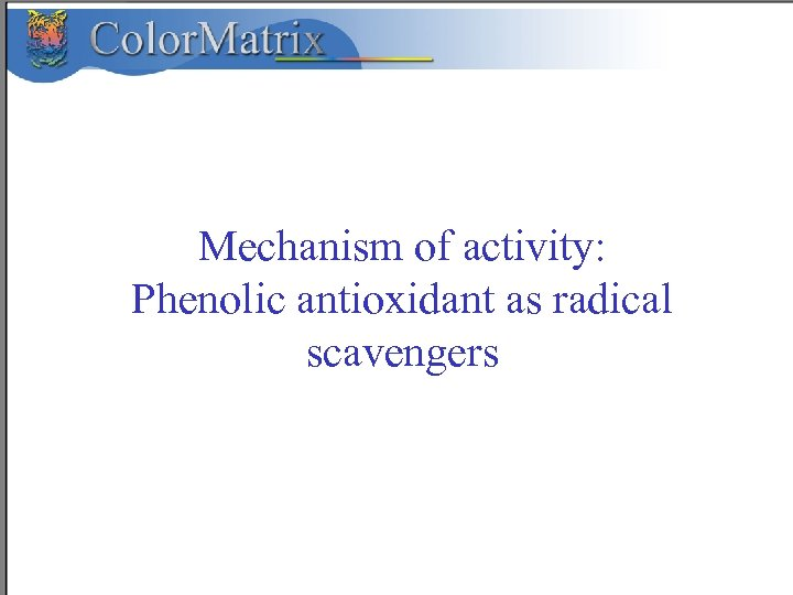 Mechanism of activity: Phenolic antioxidant as radical scavengers