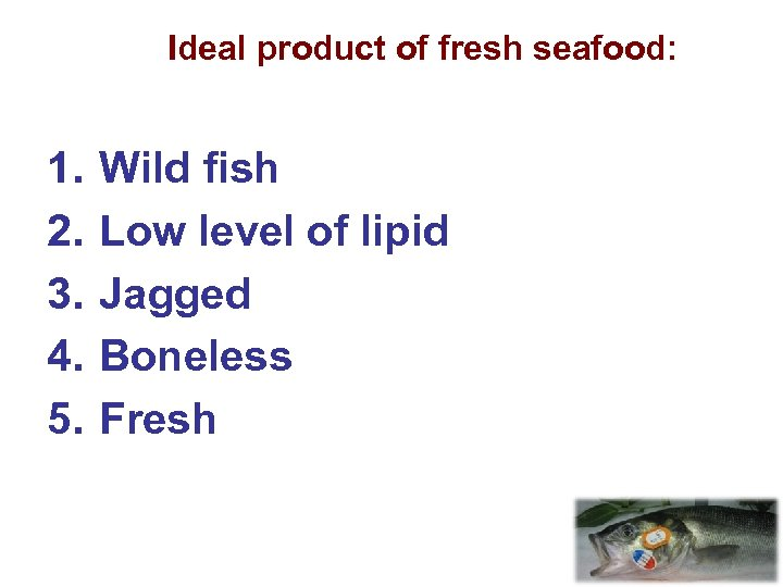 Ideal product of fresh seafood: 1. 2. 3. 4. 5. Wild fish Low level