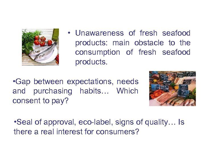 • Unawareness of fresh seafood products: main obstacle to the consumption of fresh