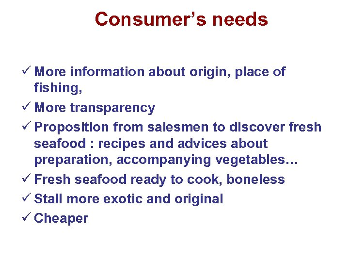 Consumer's needs ü More information about origin, place of fishing, ü More transparency ü