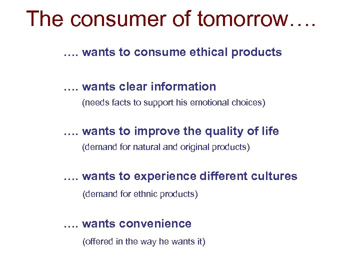 The consumer of tomorrow…. …. wants to consume ethical products …. wants clear information