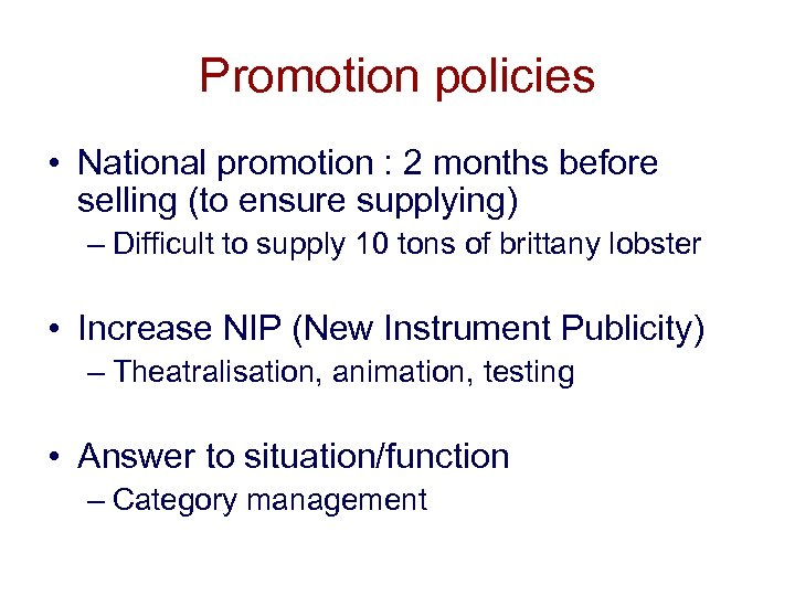 Promotion policies • National promotion : 2 months before selling (to ensure supplying) –