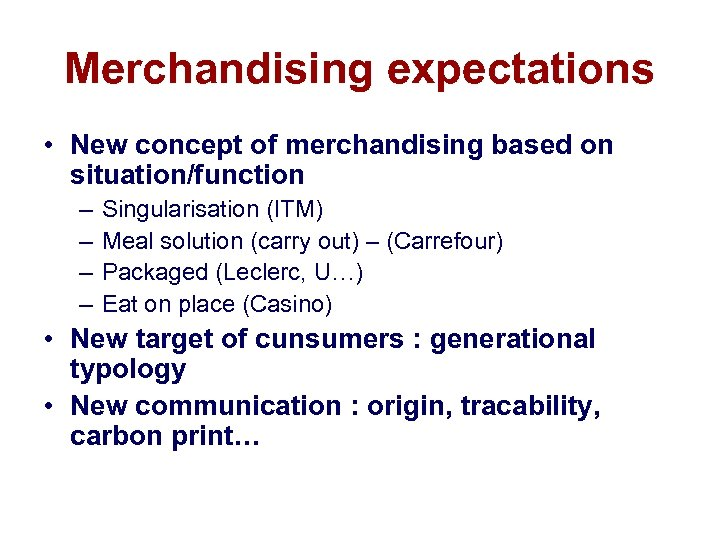 Merchandising expectations • New concept of merchandising based on situation/function – – Singularisation (ITM)